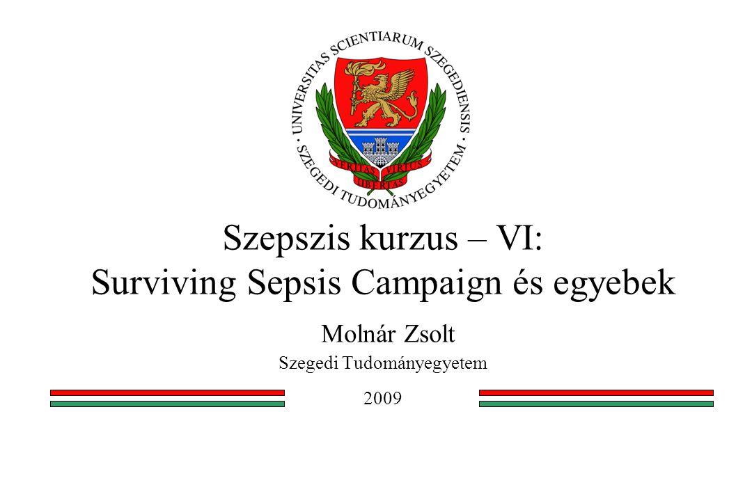 Szepszis kurzus – VI: Surviving Sepsis Campaign és egyebek Molnár Zsolt Szegedi Tudományegyetem 2009
