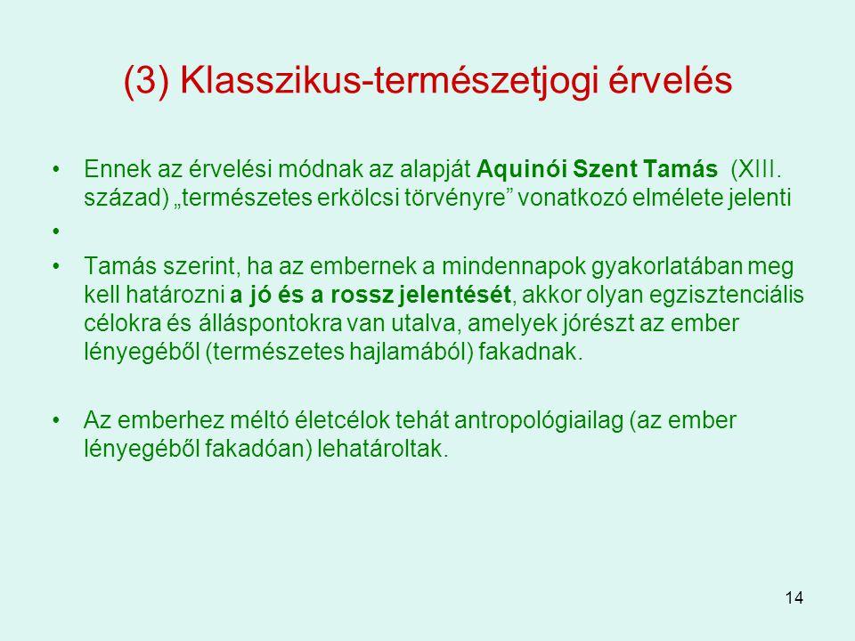 """14 (3) Klasszikus-természetjogi érvelés Ennek az érvelési módnak az alapját Aquinói Szent Tamás (XIII. század) """"természetes erkölcsi törvényre"""" vonatk"""