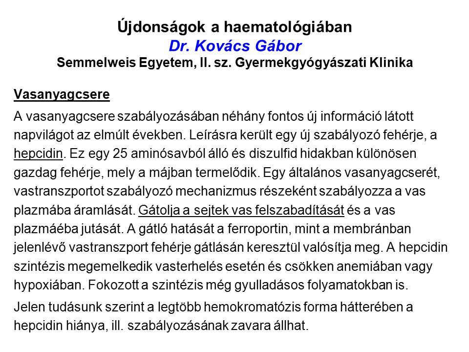 Újdonságok a haematológiában Dr. Kovács Gábor Semmelweis Egyetem, II.