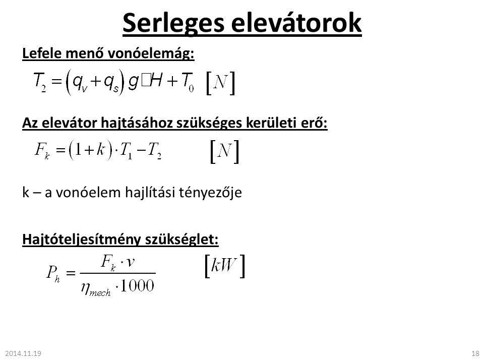 Serleges elevátorok 2014.11.1918 Lefele menő vonóelemág: Az elevátor hajtásához szükséges kerületi erő: k – a vonóelem hajlítási tényezője Hajtóteljesítmény szükséglet: