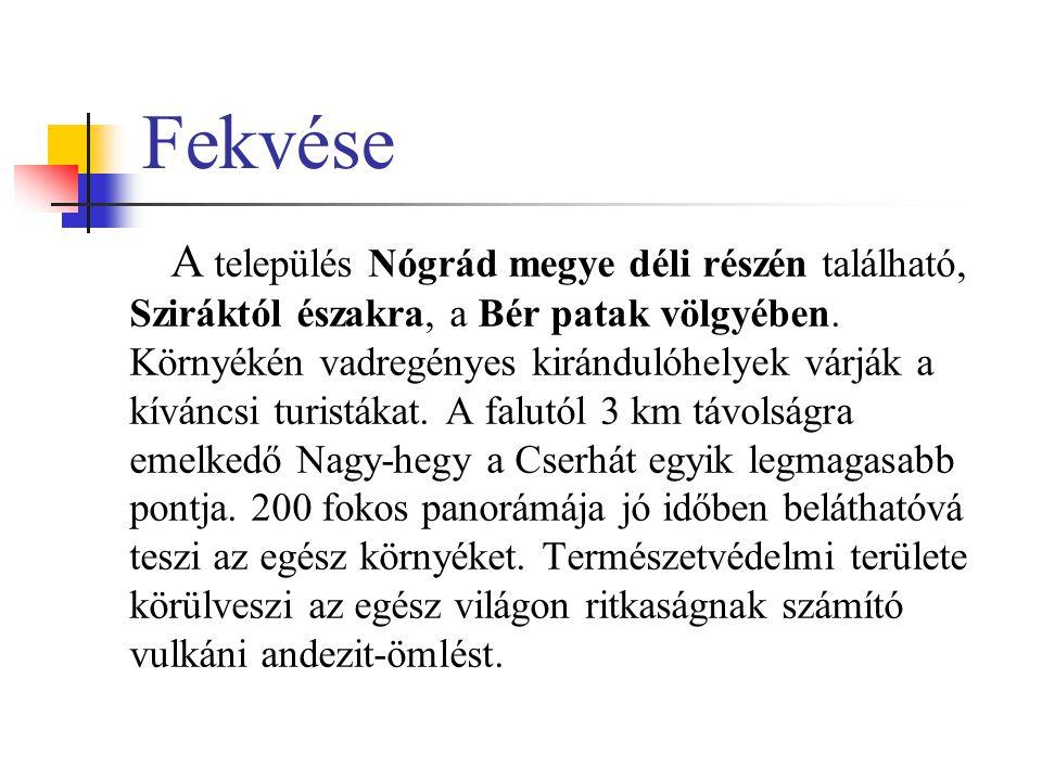 Fekvése A település Nógrád megye déli részén található, Sziráktól északra, a Bér patak völgyében. Környékén vadregényes kirándulóhelyek várják a kíván