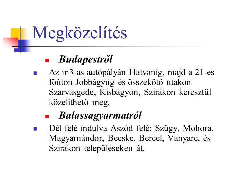 Megközelítés Budapestről Az m3-as autópályán Hatvanig, majd a 21-es főúton Jobbágyiig és összekötő utakon Szarvasgede, Kisbágyon, Szirákon keresztül k