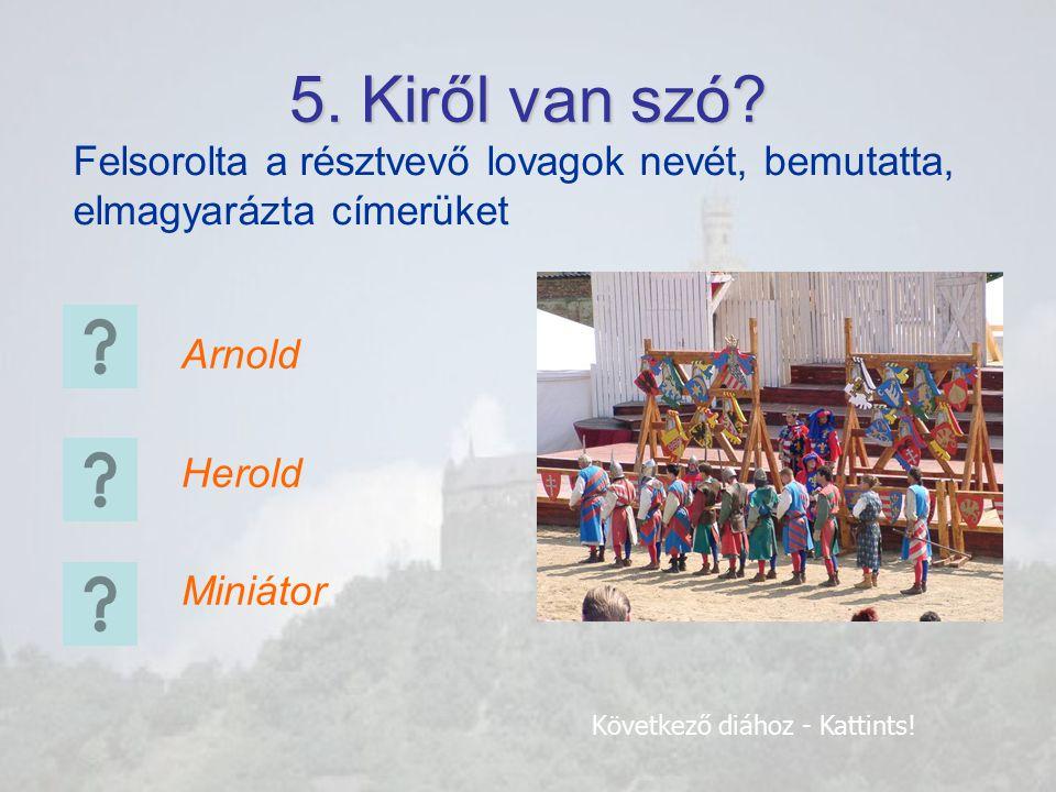 5.Kiről van szó. Arnold Herold Miniátor Következő diához - Kattints.