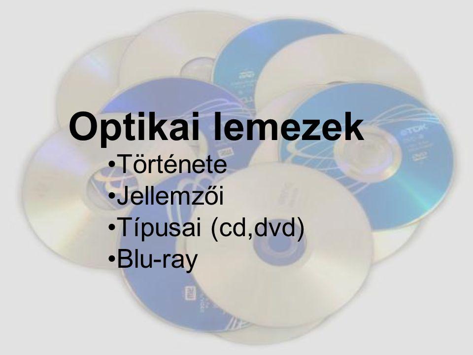 Optikai lemezek Története Jellemzői Típusai (cd,dvd) Blu-ray