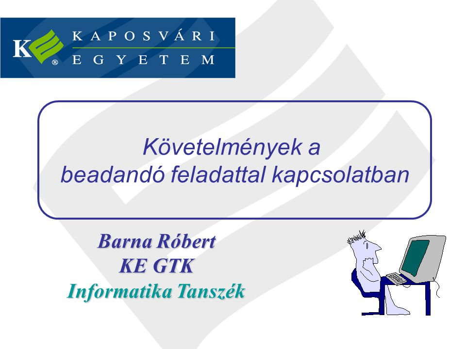 Barna Róbert KE GTK Informatika Tanszék Követelmények a beadandó feladattal kapcsolatban