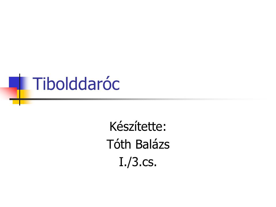 Tibolddaróc Készítette: Tóth Balázs I./3.cs.