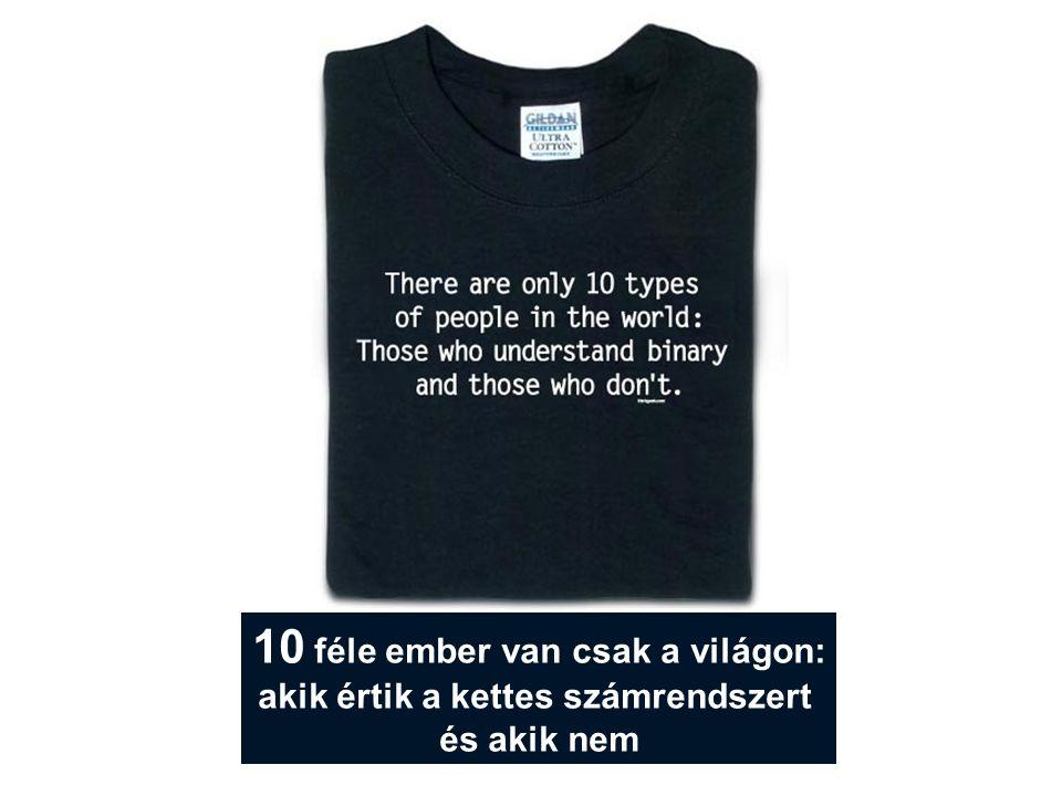 10 féle ember van csak a világon: akik értik a kettes számrendszert és akik nem
