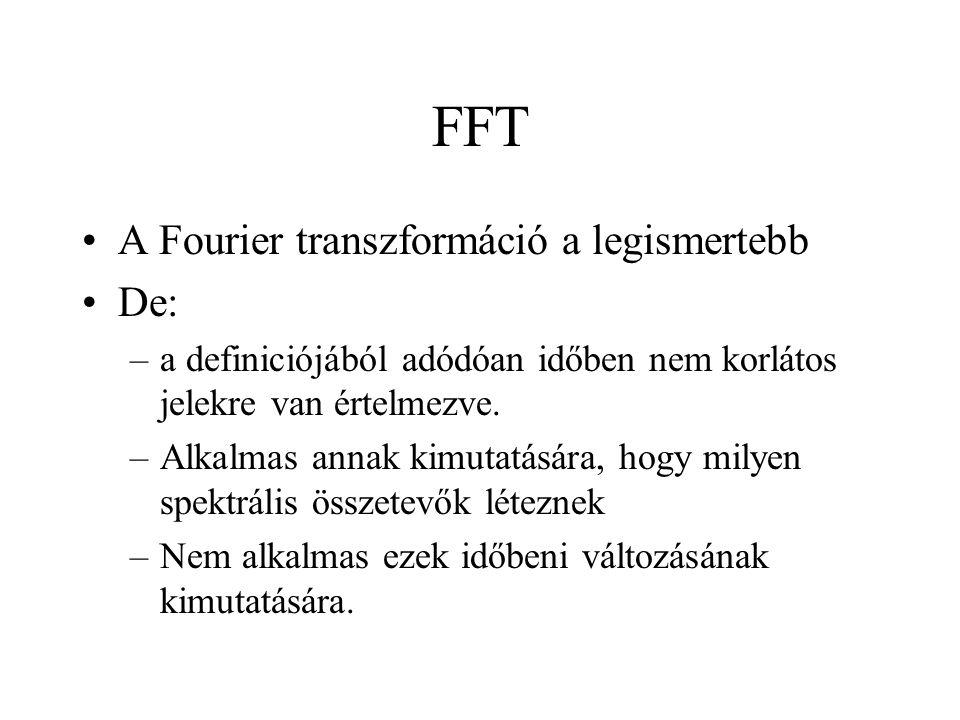 FFT A Fourier transzformáció a legismertebb De: –a definiciójából adódóan időben nem korlátos jelekre van értelmezve. –Alkalmas annak kimutatására, ho