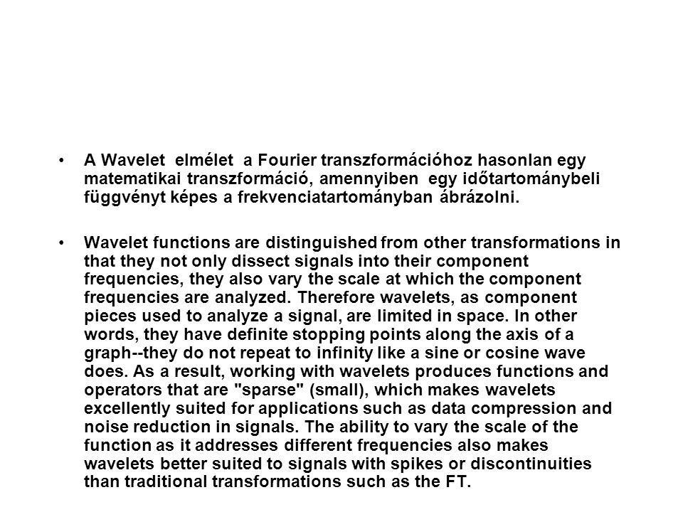 A Wavelet elmélet a Fourier transzformációhoz hasonlan egy matematikai transzformáció, amennyiben egy időtartománybeli függvényt képes a frekvenciatartományban ábrázolni.