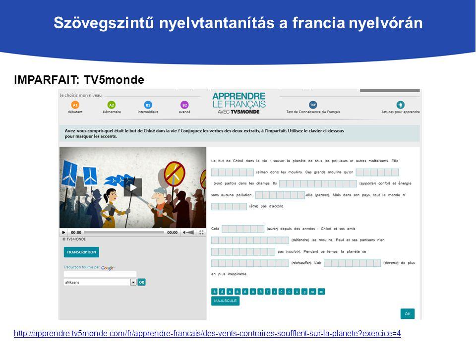 Szövegszintű nyelvtantanítás a francia nyelvórán IMPARFAIT: TV5monde http://apprendre.tv5monde.com/fr/apprendre-francais/des-vents-contraires-soufflent-sur-la-planete exercice=4