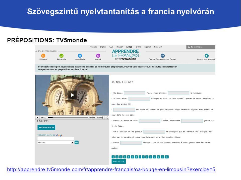 Szövegszintű nyelvtantanítás a francia nyelvórán PRÉPOSITIONS: TV5monde http://apprendre.tv5monde.com/fr/apprendre-francais/ca-bouge-en-limousin exercice=5