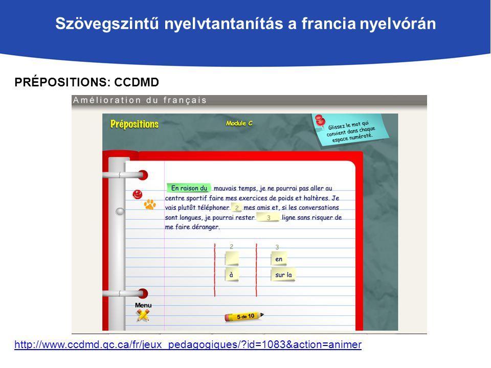 Szövegszintű nyelvtantanítás a francia nyelvórán PRÉPOSITIONS: CCDMD http://www.ccdmd.qc.ca/fr/jeux_pedagogiques/ id=1083&action=animer