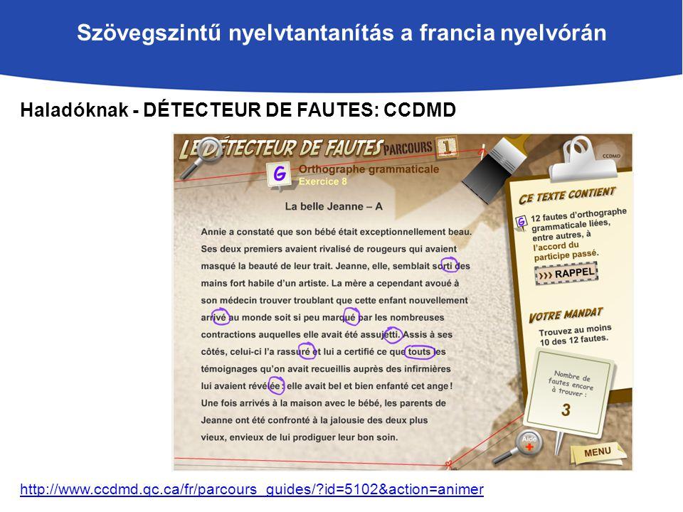 Szövegszintű nyelvtantanítás a francia nyelvórán Haladóknak - DÉTECTEUR DE FAUTES: CCDMD http://www.ccdmd.qc.ca/fr/parcours_guides/ id=5102&action=animer