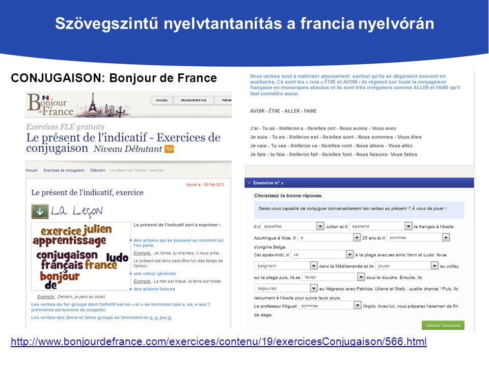 Szövegszintű nyelvtantanítás a francia nyelvórán CONJUGAISON: Bonjour de France http://www.bonjourdefrance.com/exercices/contenu/19/exercicesConjugaison/566.html