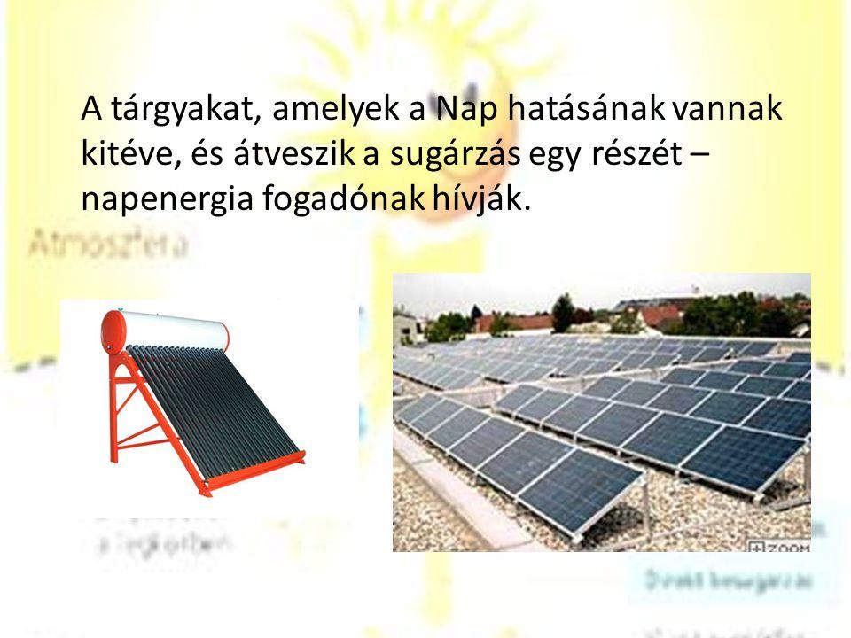 A tárgyakat, amelyek a Nap hatásának vannak kitéve, és átveszik a sugárzás egy részét – napenergia fogadónak hívják.