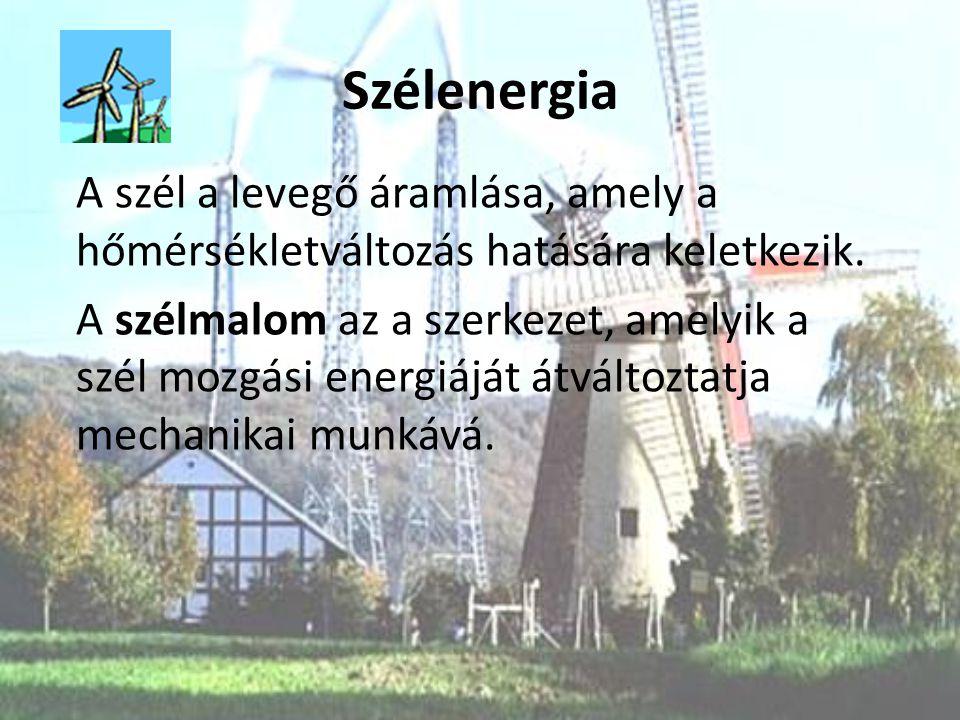 Szélenergia A szél a levegő áramlása, amely a hőmérsékletváltozás hatására keletkezik. A szélmalom az a szerkezet, amelyik a szél mozgási energiáját á