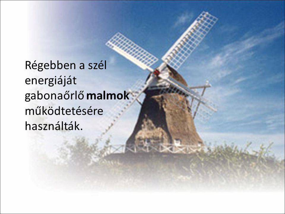 Régebben a szél energiáját gabonaőrlő malmok működtetésére használták.
