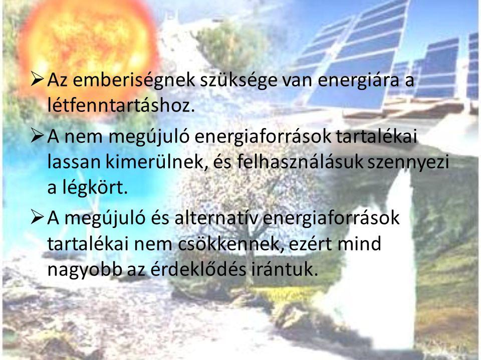  Az emberiségnek szüksége van energiára a létfenntartáshoz.  A nem megújuló energiaforrások tartalékai lassan kimerülnek, és felhasználásuk szennyez