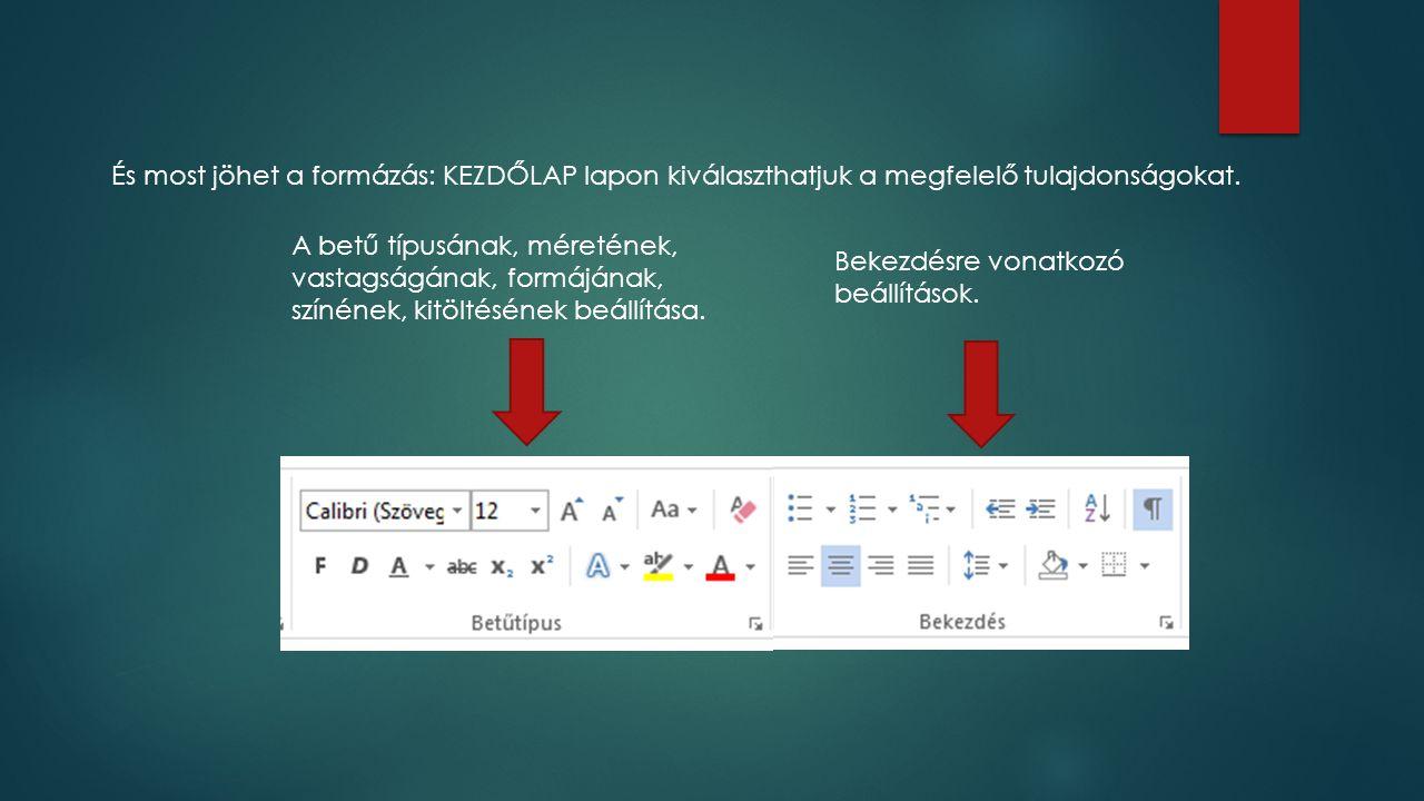 És most jöhet a formázás: KEZDŐLAP lapon kiválaszthatjuk a megfelelő tulajdonságokat.