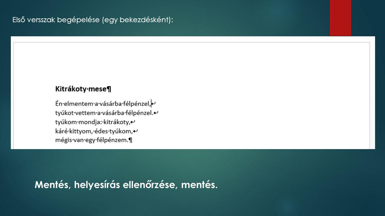 Első versszak begépelése (egy bekezdésként): Mentés, helyesírás ellenőrzése, mentés.