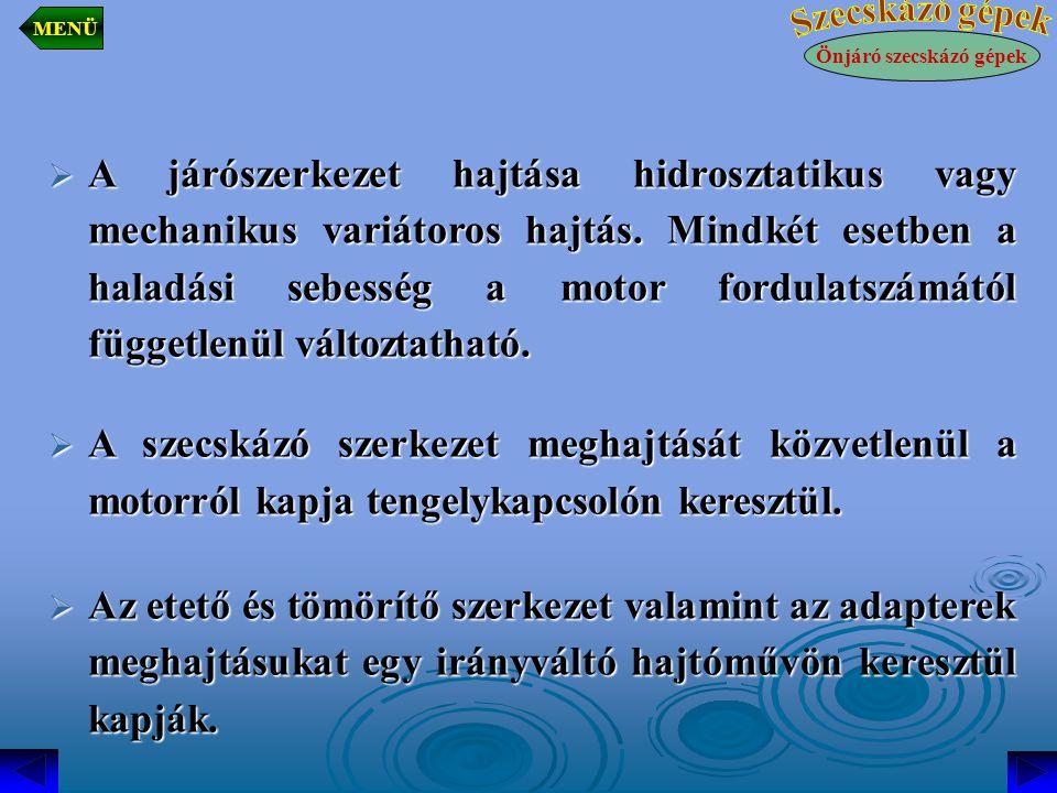  A járószerkezet hajtása hidrosztatikus vagy mechanikus variátoros hajtás.