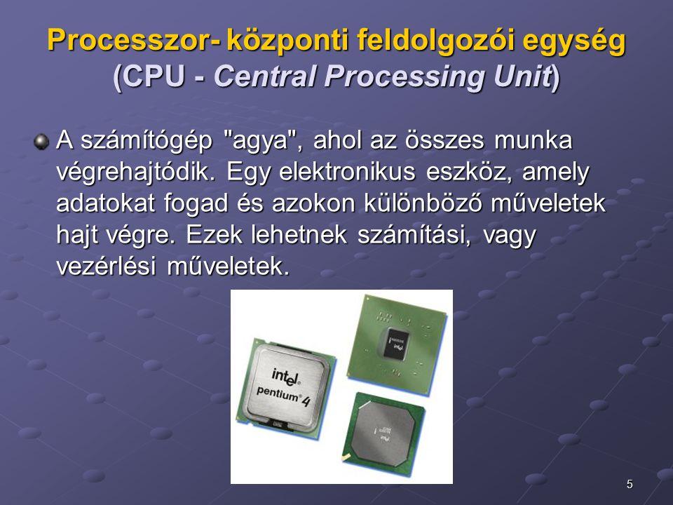 5 Processzor- központi feldolgozói egység (CPU - Central Processing Unit) A számítógép