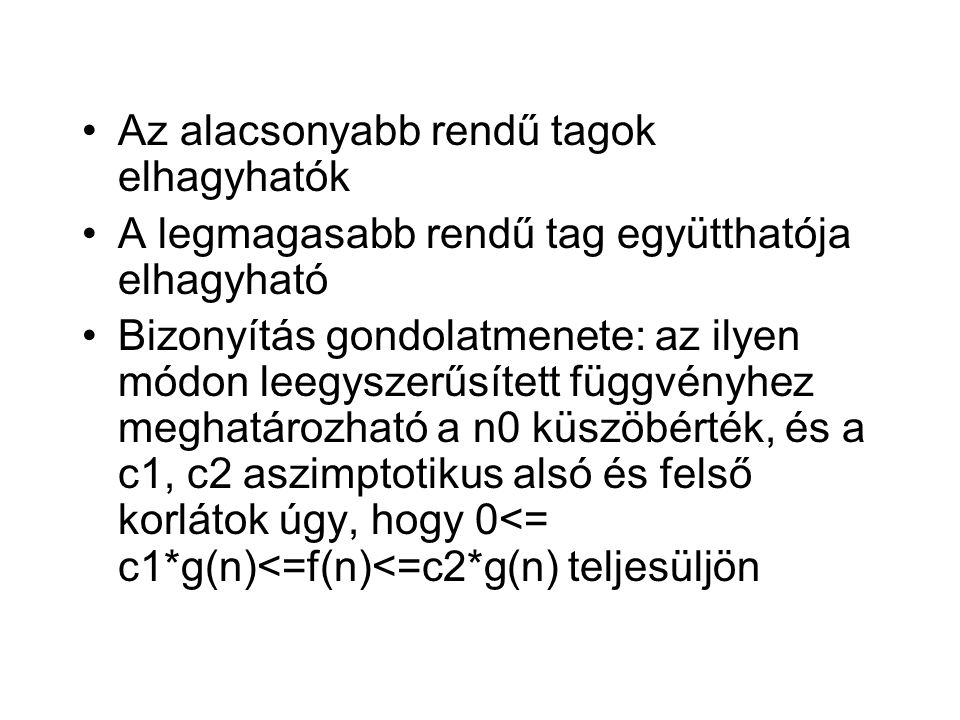Pl: n 2 /2-3n = Θ(n 2 ) Azaz: 0<=c1*n 2 <=n 2 /2-3n<=c2*n 2   /n 2 0<=c1<=1/2-3/n<=c2 Válasszuk n-t szabadon meg… 0<=1/2-3/n  n>n0=7 c2>=1/2-3/7=1/14 c1<=1/14