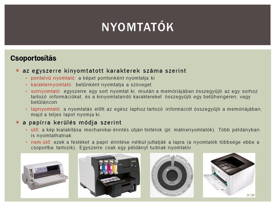  Sebesség – lap/perc  Felbontás – DPI (Dot Per Inch)  Szín – RGB, CMYK  Csatlakozás – párhuzamos port, USB, stb.