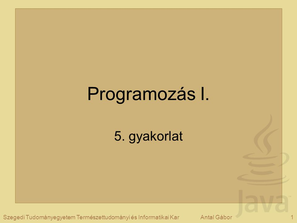 1Szegedi Tudományegyetem Természettudományi és Informatikai KarAntal Gábor Programozás I.