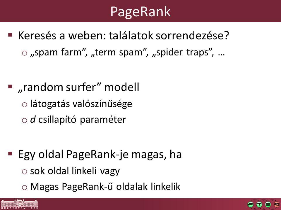 """ Keresés a weben: találatok sorrendezése? o """"spam farm"""", """"term spam"""", """"spider traps"""", …  """"random surfer"""" modell o látogatás valószínűsége o d csilla"""