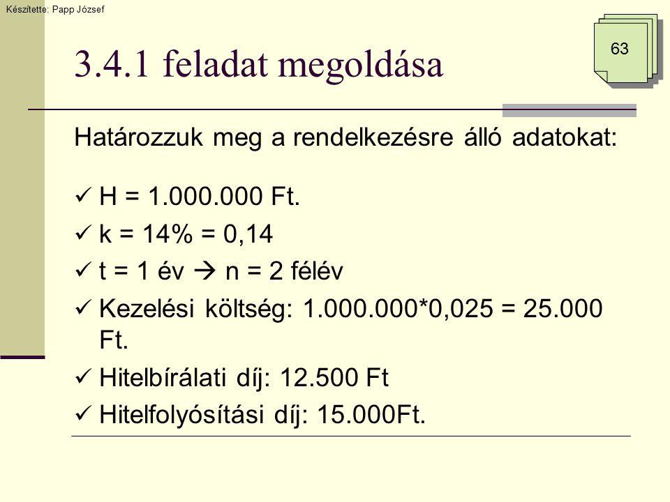 3.4.1 feladat megoldása Határozzuk meg a rendelkezésre álló adatokat: H = 1.000.000 Ft. k = 14% = 0,14 t = 1 év  n = 2 félév Kezelési költség: 1.000.