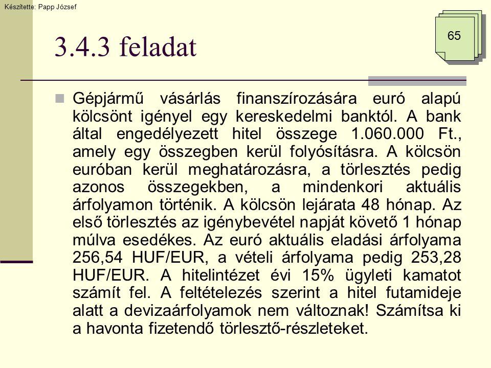 3.4.3 feladat Gépjármű vásárlás finanszírozására euró alapú kölcsönt igényel egy kereskedelmi banktól. A bank által engedélyezett hitel összege 1.060.