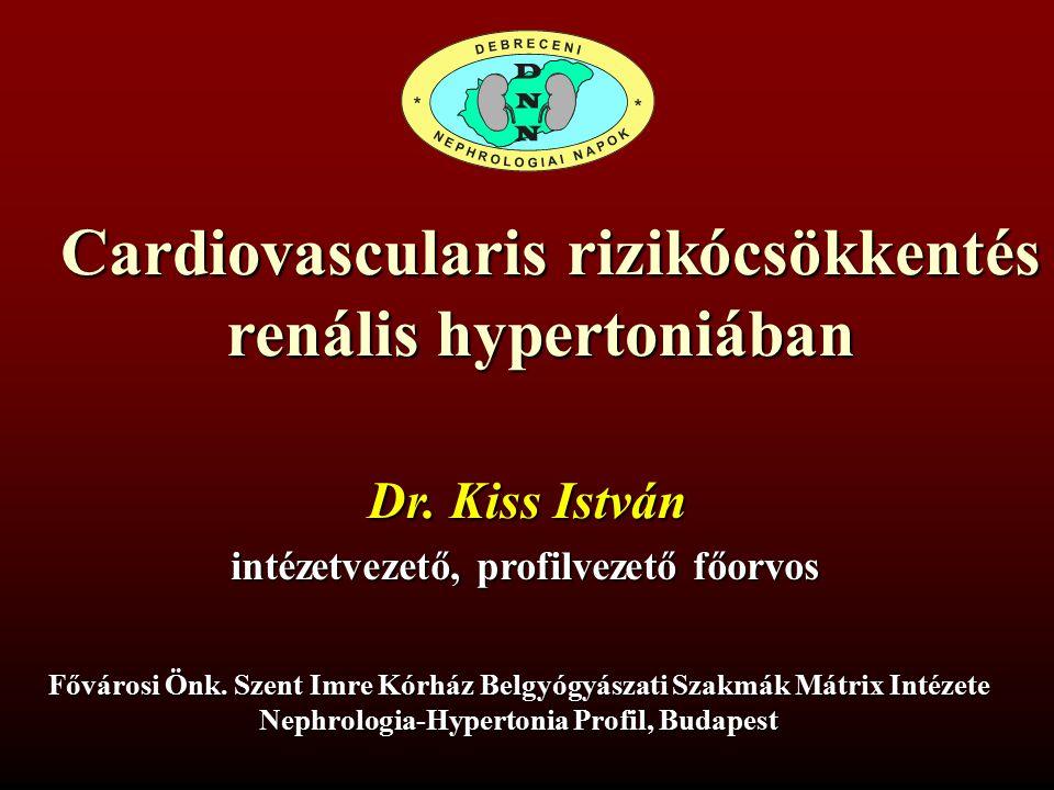 Cardiovascularis rizikócsökkentés renális hypertoniában Dr. Kiss István intézetvezető, profilvezető főorvos Fővárosi Önk. Szent Imre Kórház Belgyógyás