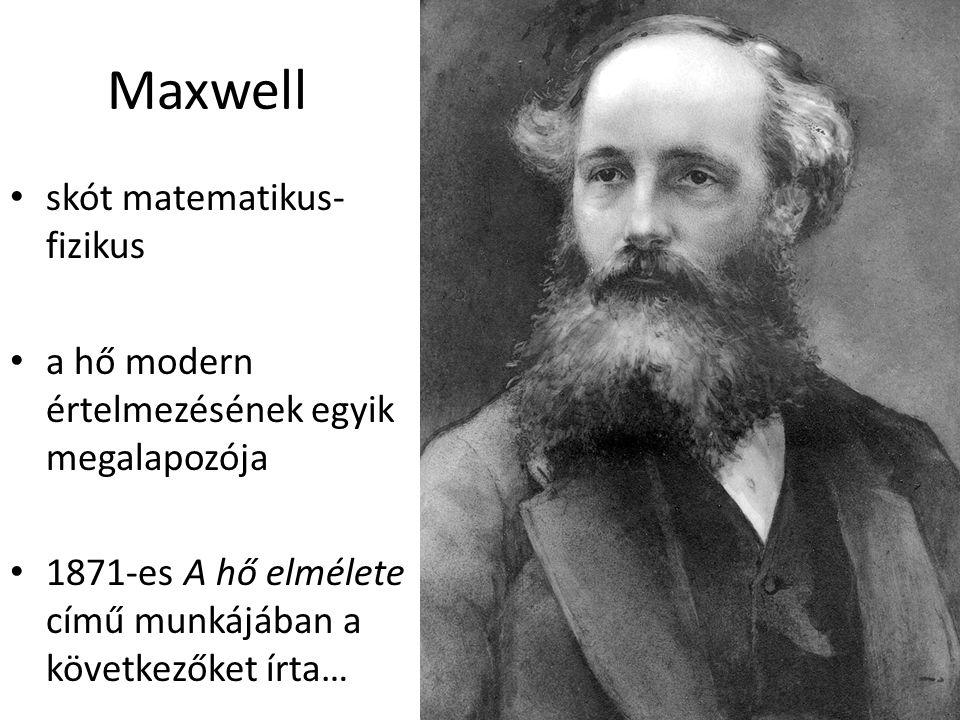 Maxwell skót matematikus- fizikus a hő modern értelmezésének egyik megalapozója 1871-es A hő elmélete című munkájában a következőket írta…