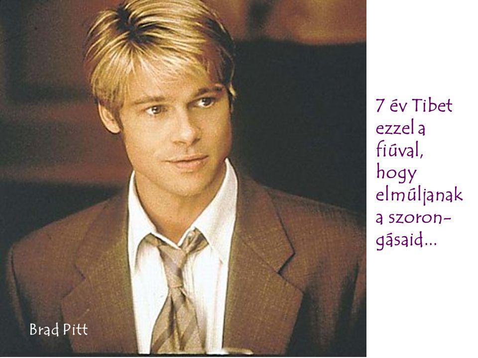 7 év Tibet ezzel a fiúval, hogy elmúljanak a szoron- gásaid... Brad Pitt