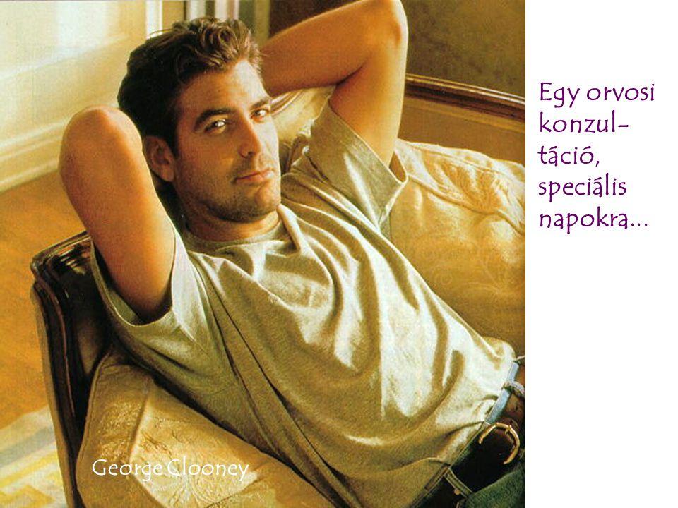 George Clooney Egy orvosi konzul- táció, speciális napokra...