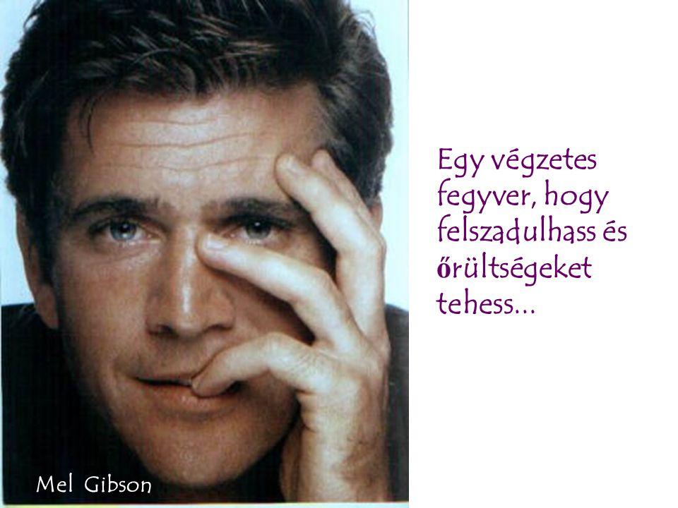Egy végzetes fegyver, hogy felszadulhass és ő rültségeket tehess... Mel Gibson