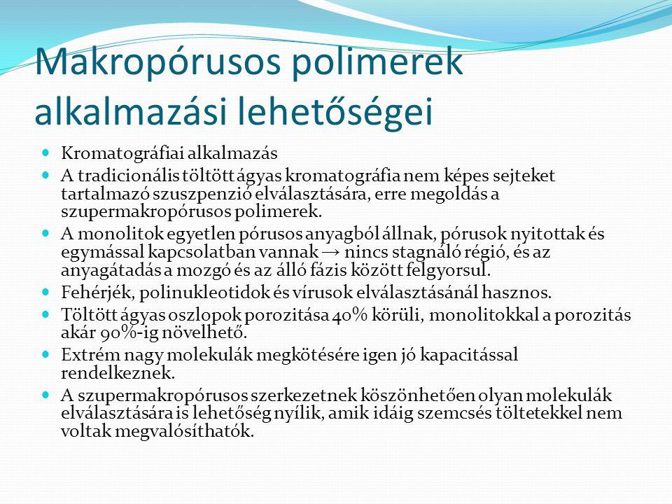 Makropórusos polimerek alkalmazási lehetőségei Kromatográfiai alkalmazás A tradicionális töltött ágyas kromatográfia nem képes sejteket tartalmazó szuszpenzió elválasztására, erre megoldás a szupermakropórusos polimerek.