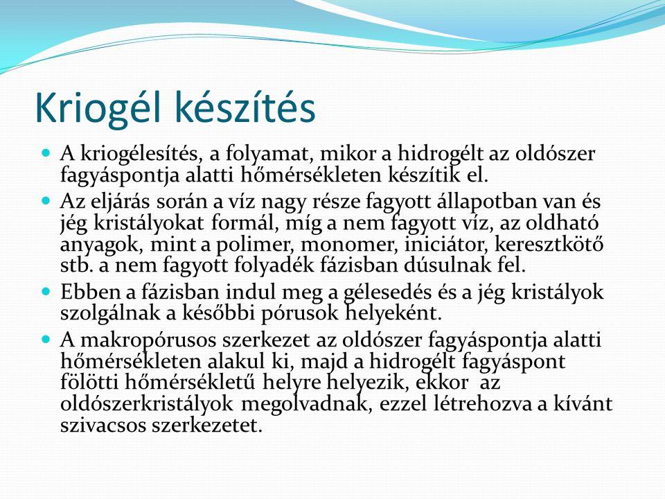Kriogél készítés A kriogélesítés, a folyamat, mikor a hidrogélt az oldószer fagyáspontja alatti hőmérsékleten készítik el.