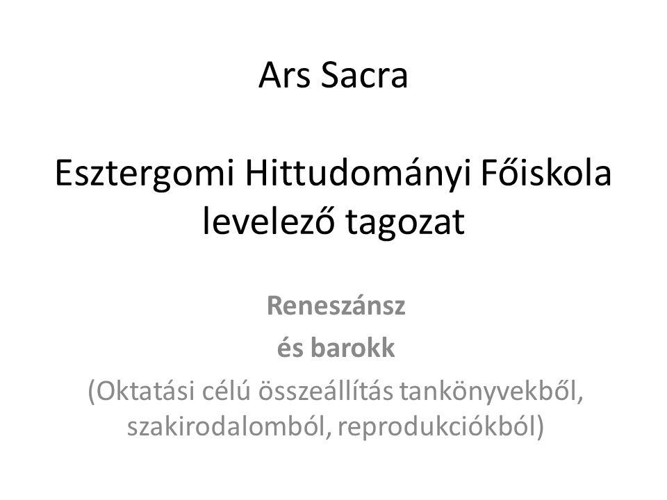 Ars Sacra Esztergomi Hittudományi Főiskola levelező tagozat Reneszánsz és barokk (Oktatási célú összeállítás tankönyvekből, szakirodalomból, reprodukc