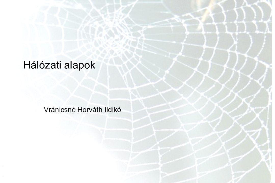 1 Hálózati alapok Vránicsné Horváth Ildikó