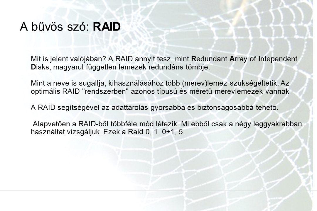 A bűvös szó: RAID Mit is jelent valójában? A RAID annyit tesz, mint Redundant Array of Intependent Disks, magyarul független lemezek redundáns tömbje.