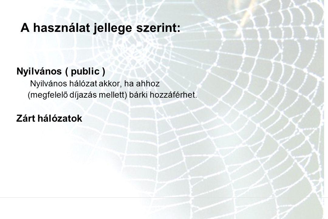 A használat jellege szerint: Nyilvános ( public ) Nyilvános hálózat akkor, ha ahhoz (megfelelő díjazás mellett) bárki hozzáférhet. Zárt hálózatok