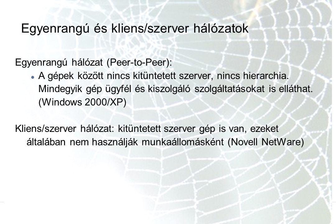 Egyenrangú és kliens/szerver hálózatok Egyenrangú hálózat (Peer-to-Peer): A gépek között nincs kitüntetett szerver, nincs hierarchia. Mindegyik gép üg