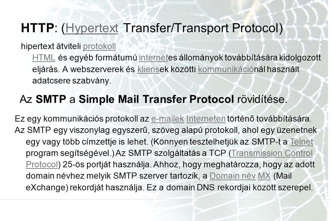 HTTP: (Hypertext Transfer/Transport Protocol)Hypertext hipertext átviteli protokoll HTML és egyéb formátumú internetes állományok továbbítására kidolg