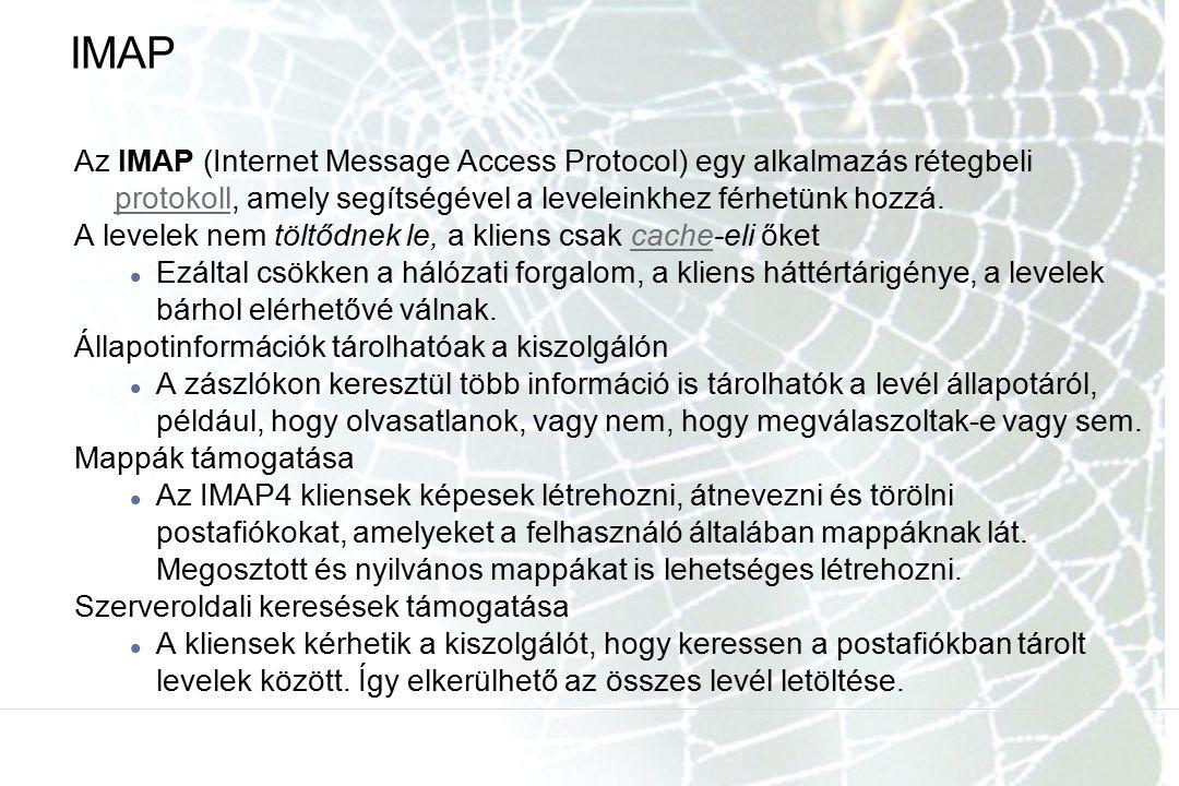 IMAP Az IMAP (Internet Message Access Protocol) egy alkalmazás rétegbeli protokoll, amely segítségével a leveleinkhez férhetünk hozzá. protokoll A lev