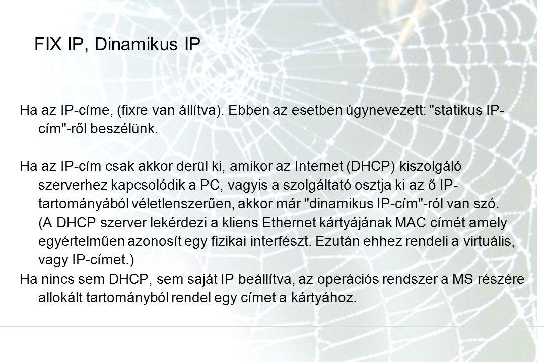 FIX IP, Dinamikus IP Ha az IP-címe, (fixre van állítva). Ebben az esetben úgynevezett: