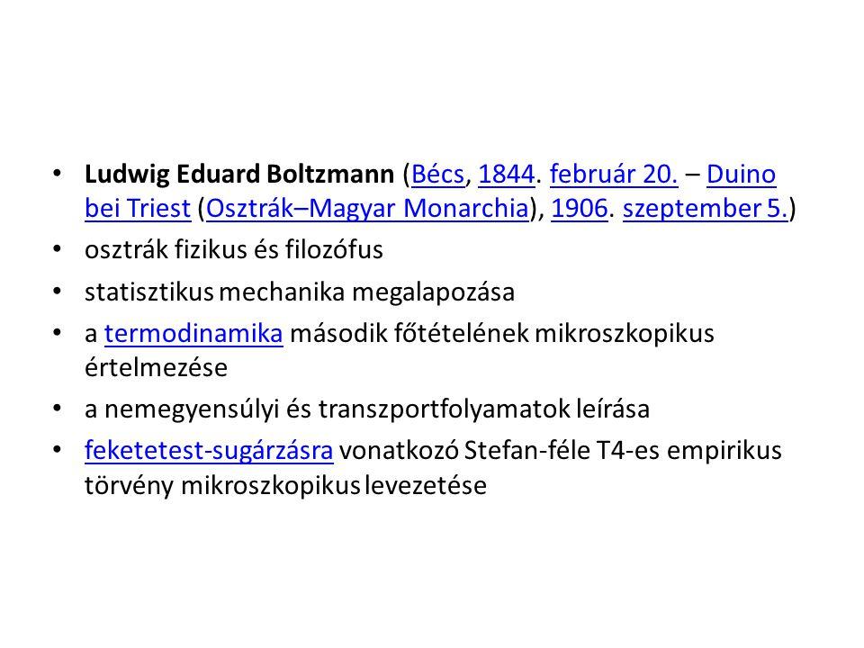Ludwig Eduard Boltzmann (Bécs, 1844. február 20. – Duino bei Triest (Osztrák–Magyar Monarchia), 1906. szeptember 5.)Bécs1844február 20.Duino bei Tries