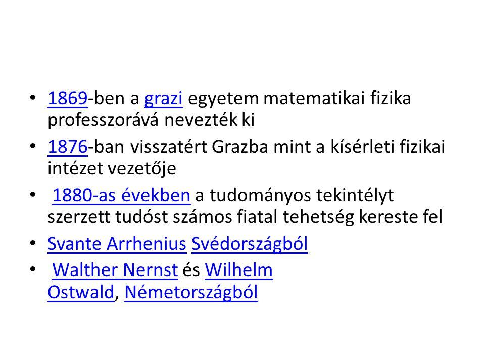 1869-ben a grazi egyetem matematikai fizika professzorává nevezték ki 1869grazi 1876-ban visszatért Grazba mint a kísérleti fizikai intézet vezetője 1