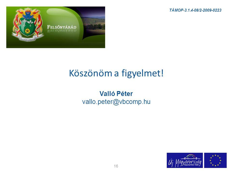Köszönöm a figyelmet! Valló Péter vallo.peter@vbcomp.hu 16 TÁMOP-3.1.4-08/2-2009-0223